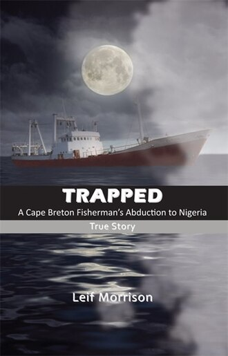 Trapped: A Cape Breton Fisherman's Abduction to Nigeria by Leif Morrison