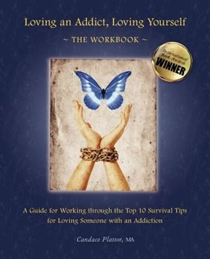 Loving An Addict, Loving Yourself: The Workbook by Candace Plattor