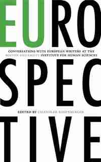 EUrospective: Conversations with European Writers at the Boston University Institute for Human Sciences by Chandler Rosenberger