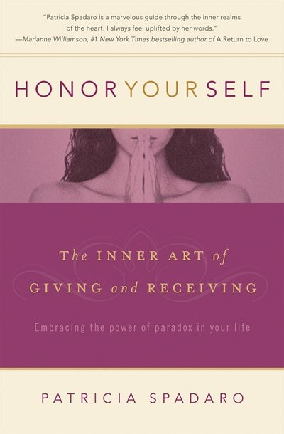Honor Yourself: The Inner Art of Giving and Receiving by Patricia Spadaro