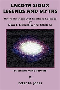 Lakota Sioux Legends and Myths: Native American Oral Traditions Recorded by Marie L. Mclaughlin and…