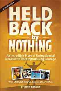 Held Back by Nothing: Overcoming the Challenges of Parenting a Child with Disabilities by John Hendry