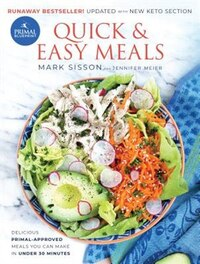 Primal Blueprint Quick and Easy Meals: Delicious, Primal-approved meals you can make in under 30…