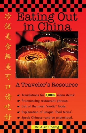 Eating Out in China: A Traveler's Resource by Dr. Alan Hoenig
