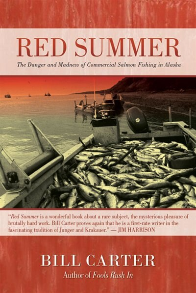 Red Summer: The Danger and Madness of Commercial Salmon Fishing in Alaska by Bill Carter