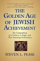 The Golden Age Of Jewish Achievement: The Compendium Of A Culture, A People, And Their Stunning…