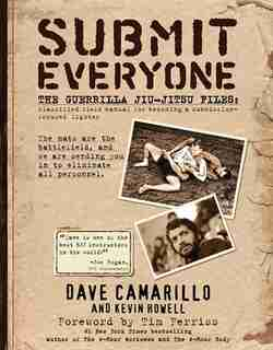 Submit Everyone: The Guerrilla Jiu-Jitsu Files: Classified Field Manual for Becoming a Submission-focused Fighter by Kevin Howell