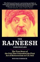 The Rajneesh Chronicles: The True Story of the Cult that Unleashed the First Act of Bioterrorism on…