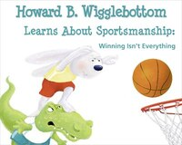 Howard B. Wigglebottom Learns About Sportsmanship: Winning Isn't Everything