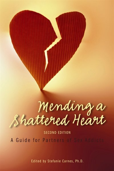 Mending a Shattered Heart: A Guide for Partners of Sex Addicts by Stefanie Carnes