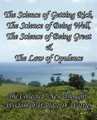 The Science of Getting Rich, The Science of Being Well, The Science of Being Great & The Law of…