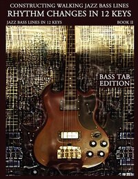 Constructing Walking Jazz Bass Lines Book II Walking Bass Lines: Rhythm Changes in 12 Keys - Bass…