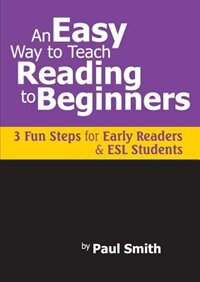 An Easy Way To Teach Reading To Beginners: 3 Fun Steps For Early Readers And Esl Students