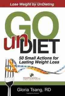 Go Undiet: 50 Small Actions for Lasting Weight Loss by Gloria Tsang