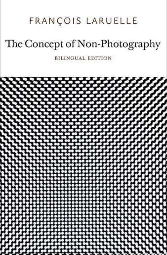 The Concept Of Non-photography by François Laruelle