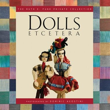 Dolls Etcetera: The Ruth E. Funk Private Collection by Ruth E. Funk