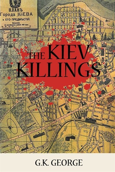 The Kiev Killings by G. K. George