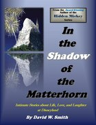 In The Shadow Of The Matterhorn:intimate Stories About Life, Love, And Laughter At Disneyland…