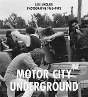 BAD ISBN Motor City Underground USE ISBN 978-0-9835870-5-7: Leni Sinclair Photographs 1963-1973