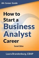 How to Start a Business Analyst Career: The handbook to apply business analysis techniques,  select…