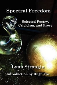 Spectral Freedom: Selected Poetry Criticism, & Prose