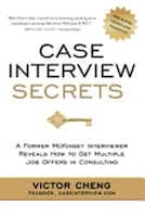 Case Interview Secrets: A Former McKinsey Interviewer Reveals How to Get Multiple Job Offers in…