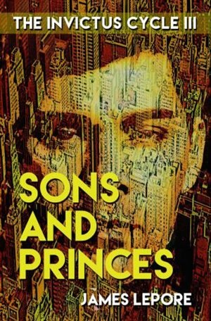 Sons and Princes: The Invictus Cycle Book 3 de James Lepore