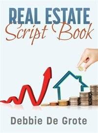 Debbie de Grote's Real Estate Script Book by Debbie De Grote