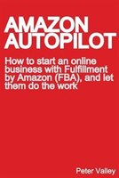 Amazon Autopilot: How to Start an Online Bookselling Business with Fulfillment by Amazon (FBA), and…