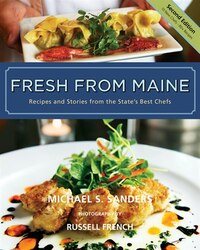 Fresh from Maine: Recipes and Stories from the States Best Chefs, 2nd Edition