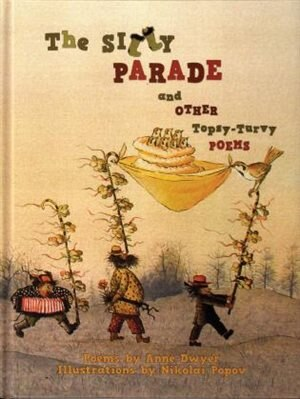 The Silly Parade And Other Topsy-turvy Poems: Russian Folk Nursery Rhymes, Tongue Twisters, And Lullabies by Anne Dwyer