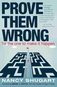 Prove Them Wrong: Be the One to Make It Happen by Nancy Shugart