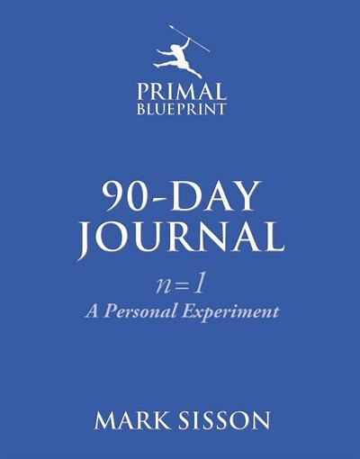 The Primal Blueprint 90-Day Journal: A Personal Experiment (n=1) by Mark Sisson