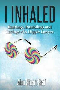 I inhaled: Rantings, Ramblings and Ravings of a Hippie Lawyer