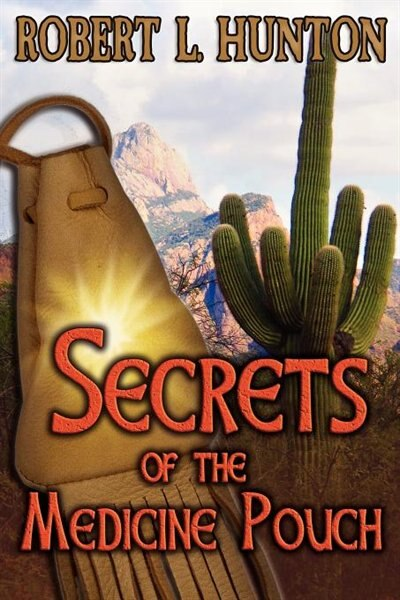 Secrets Of The Medicine Pouch by Robert L Hunton