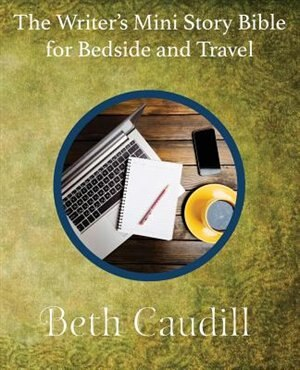 The Writer's Mini Story Bible for Bedside and Travel by Beth Caudill