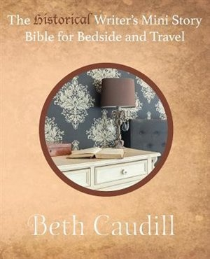 The Historical Writer's Mini Story Bible for Bedside and Travel by Beth Caudill
