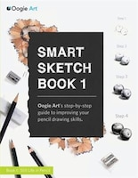 Smart Sketch Book 1: Oogie Art's step-by-step guide to pencil drawing for beginners