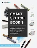 Smart Sketch Book 3: Oogie Art's step-by-step guide to drawing still life objects with charcoal and…
