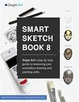 Smart Sketch Book 8: Oogie Art's step-by-step guide to drawing portraits in charcoal and acrylic.