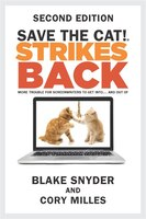 Save The Cat!® Strikes Back: More Trouble For Screenwriters To Get Into...and Out Of (second…