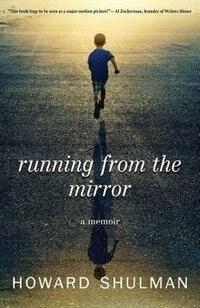 Running from the Mirror: A Memoir by Howard Shulman