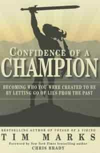 Confidence of a Champion: Becoming Who You Were Created to Be By Letting Go of Lies From the Past by Tim Marks