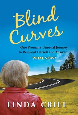 Book Blind Curves: One Woman's Unusual Journey to Reinvent Herself and Answer: What Now by Linda Crill