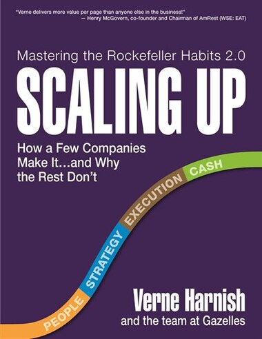 Scaling Up: How a Few Companies Make It...and Why the Rest Don't (Rockefeller Habits 2.0) by Verne Harnish