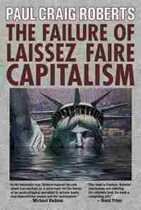 The Failure of Laissez Faire Capitalism by Paul Craig Roberts