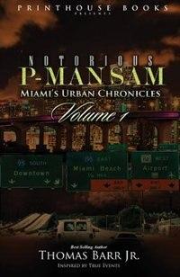 Notorious P-Man Sam: Miami's Urban Chronicles Vol.1 by Thomas Barr Jr.