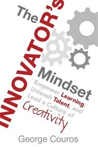 Book The Innovator's Mindset: Empower Learning, Unleash Talent, and Lead a Culture of Creativity by George Couros