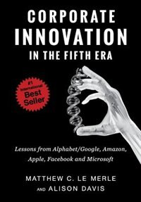 Corporate Innovation in the Fifth Era: Lessons from Alphabet/Google, Amazon, Apple, Facebook, and…