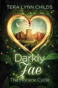 Darkly Fae: The Moraine Cycle by Tera Lynn Childs